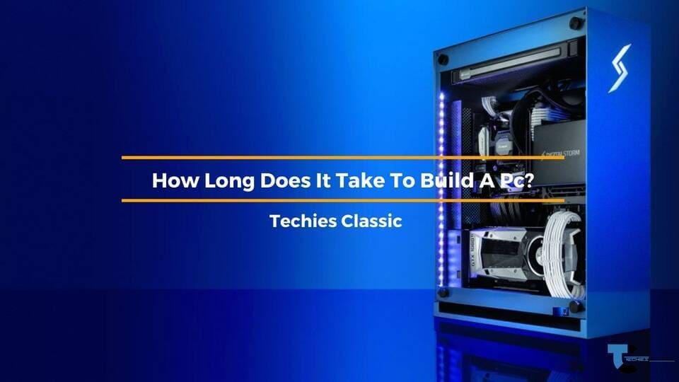 How Long Does It Take To Build A Pc?