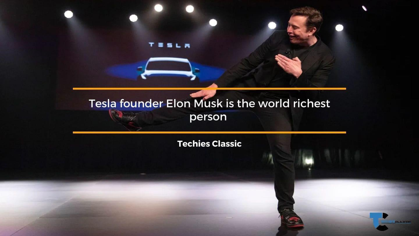 Tesla founder Elon Musk is the world richest person!