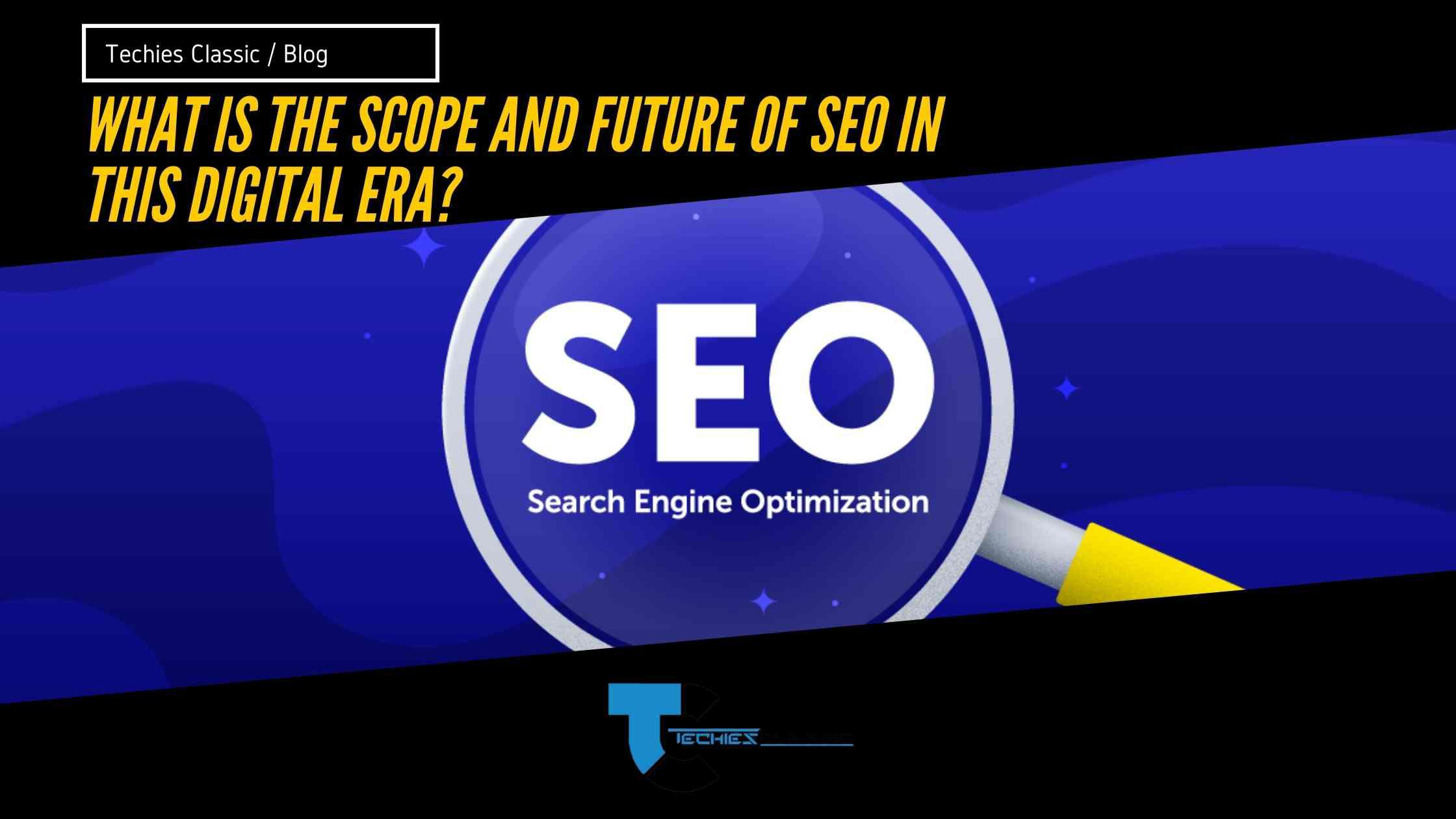 What is the Scope And future of SEO in this digital era?