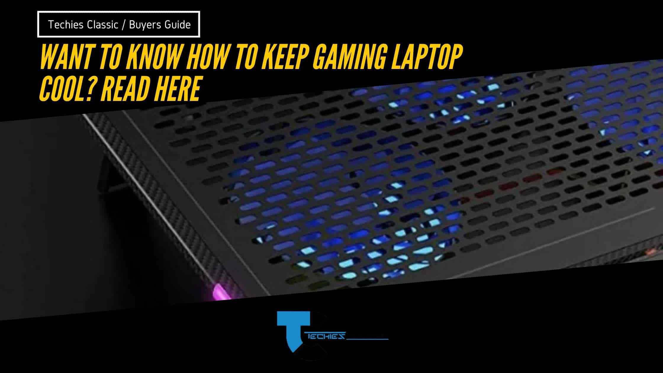 How To Keep Gaming Laptop Cool? 11 effective methods